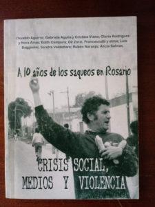 Alicia Salinas - Crisis social, medios y violencia. A diez años de los saqueos en Rosario (volumen colectivo)